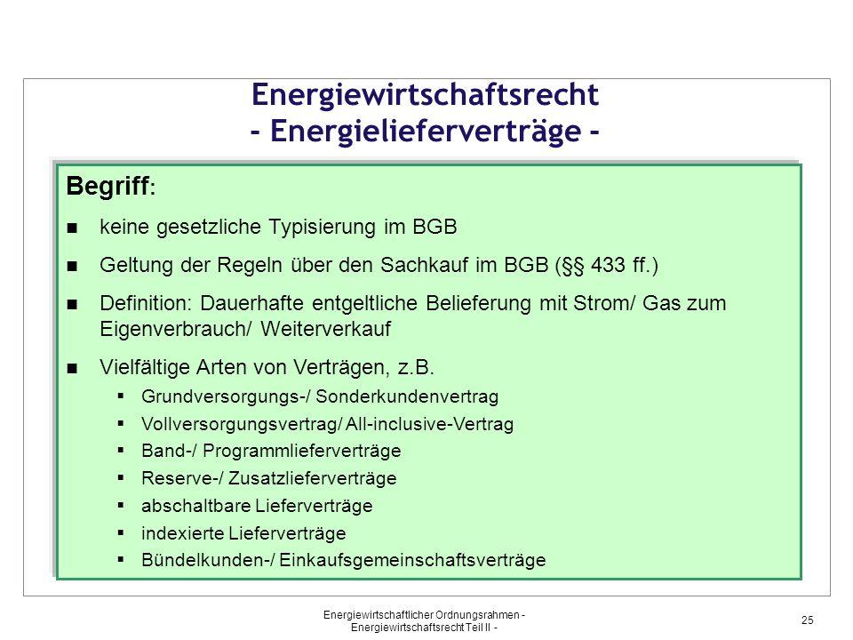 Energiewirtschaftlicher Ordnungsrahmen - Energiewirtschaftsrecht Teil II - 25 Energiewirtschaftsrecht - Energielieferverträge - Begriff : keine gesetz