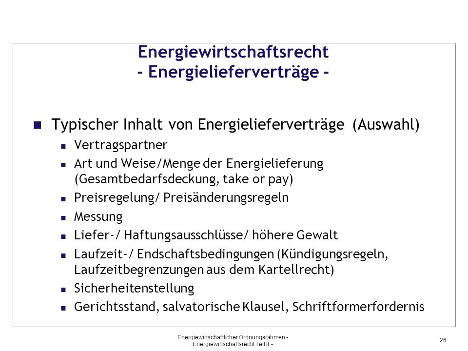 Energiewirtschaftlicher Ordnungsrahmen - Energiewirtschaftsrecht Teil II - 26 Energiewirtschaftsrecht - Energielieferverträge - Typischer Inhalt von E