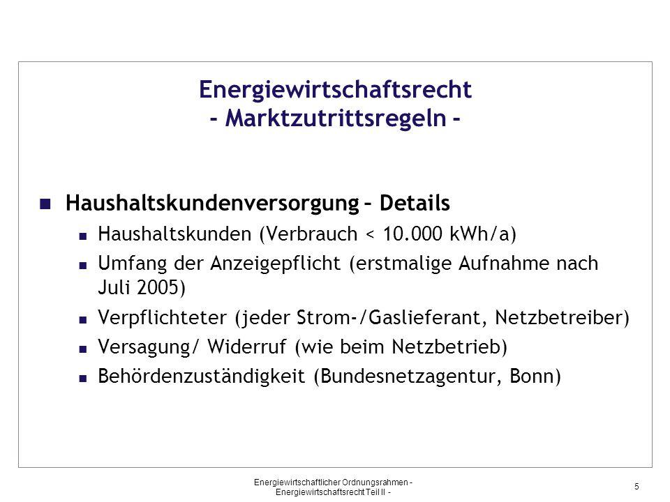 Energiewirtschaftlicher Ordnungsrahmen - Energiewirtschaftsrecht Teil II - 5 Energiewirtschaftsrecht - Marktzutrittsregeln - Haushaltskundenversorgung