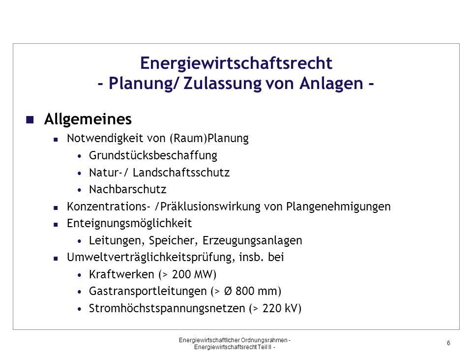 Energiewirtschaftlicher Ordnungsrahmen - Energiewirtschaftsrecht Teil II - 6 Energiewirtschaftsrecht - Planung/ Zulassung von Anlagen - Allgemeines No