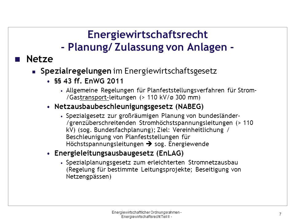 Energiewirtschaftlicher Ordnungsrahmen - Energiewirtschaftsrecht Teil II - 7 Energiewirtschaftsrecht - Planung/ Zulassung von Anlagen - Netze Spezialr