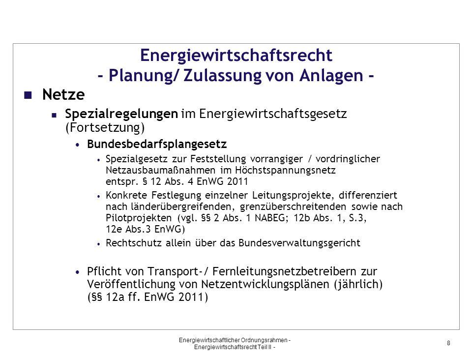 Energiewirtschaftlicher Ordnungsrahmen - Energiewirtschaftsrecht Teil II - 8 Energiewirtschaftsrecht - Planung/ Zulassung von Anlagen - Netze Spezialr