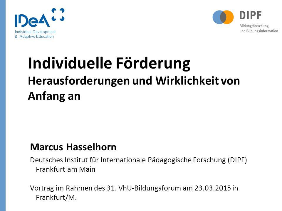 Individual Development & Adaptive Education Individuelle Förderung Herausforderungen und Wirklichkeit von Anfang an Marcus Hasselhorn Deutsches Instit
