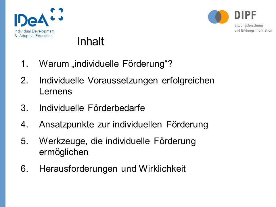 """Individual Development & Adaptive Education Inhalt 1.Warum """"individuelle Förderung""""? 2.Individuelle Voraussetzungen erfolgreichen Lernens 3.Individuel"""
