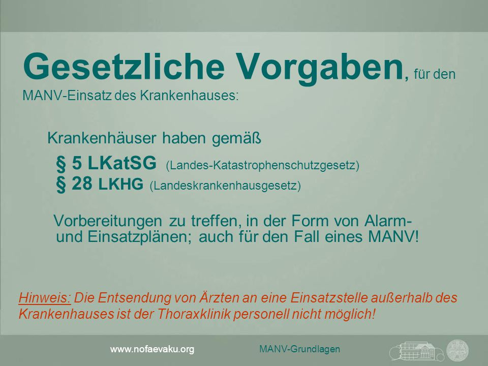 MANV-Grundlagen www.nofaevaku.org Gesetzliche Vorgaben, für den MANV-Einsatz des Krankenhauses: Krankenhäuser haben gemäß § 5 LKatSG (Landes-Katastrop