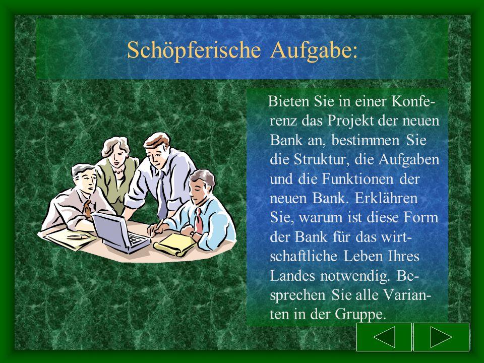 * 2) Berichten Sie über Kreditinstitute in Ihrem Land *3) Welche Bank in Ihrem Heimatland ist der Deutschen Bundesbank ähnlich?