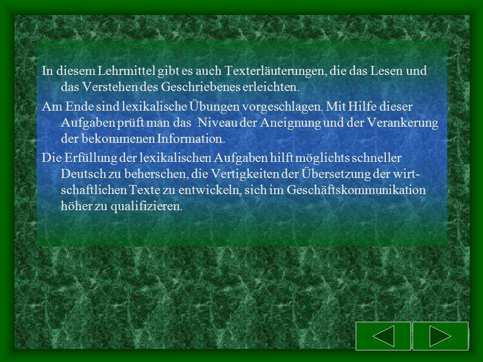 Vorwort Das vorliegende elektronische Lehrmittel mit dem originelen Text hilft den Lernenden nötige Kenntnisse im Gebiet der deutschen Sprache und der Geschäftskommunikation zu bekommen.