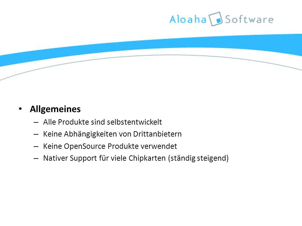 Allgemeines – Alle Produkte sind selbstentwickelt – Keine Abhängigkeiten von Drittanbietern – Keine OpenSource Produkte verwendet – Nativer Support für viele Chipkarten (ständig steigend)