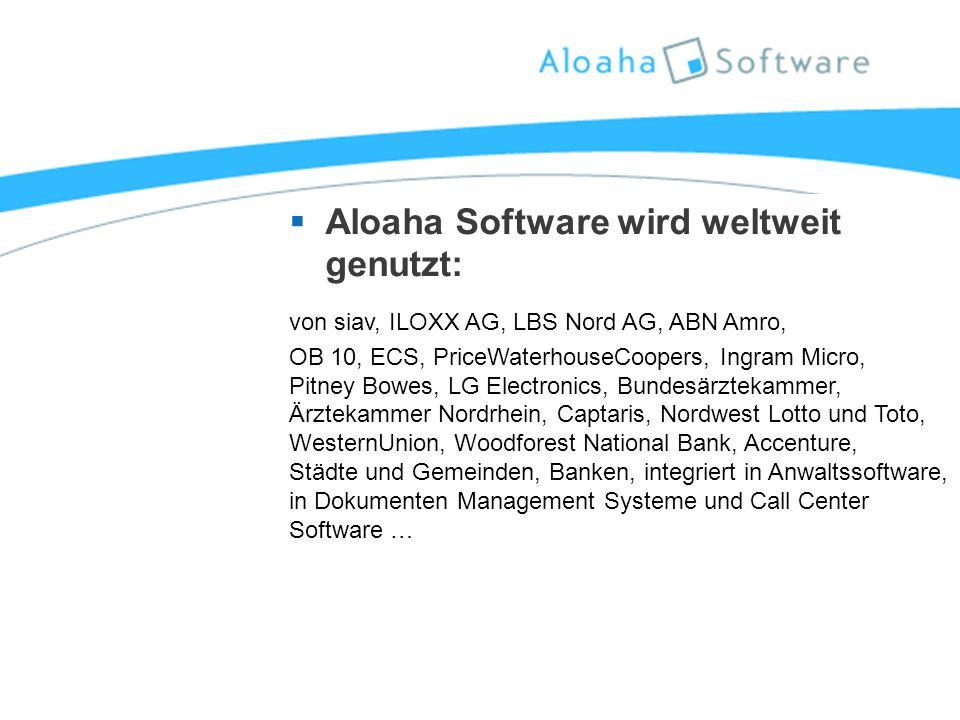  Aloaha Software wird weltweit genutzt: von siav, ILOXX AG, LBS Nord AG, ABN Amro, OB 10, ECS, PriceWaterhouseCoopers, Ingram Micro, Pitney Bowes, LG Electronics, Bundesärztekammer, Ärztekammer Nordrhein, Captaris, Nordwest Lotto und Toto, WesternUnion, Woodforest National Bank, Accenture, Städte und Gemeinden, Banken, integriert in Anwaltssoftware, in Dokumenten Management Systeme und Call Center Software …