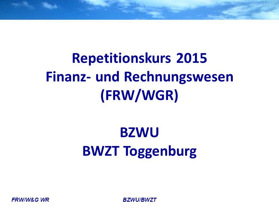FRW/W&G WR BZWU/BWZT Repetitionskurs 2015 Finanz- und Rechnungswesen (FRW/WGR) BZWU BWZT Toggenburg