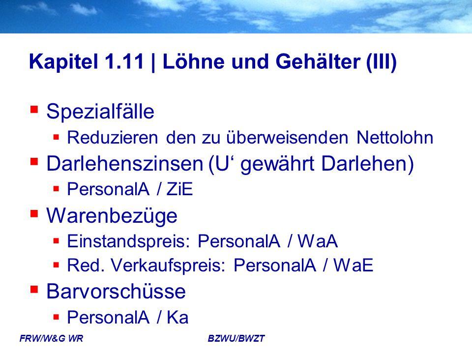 FRW/W&G WR BZWU/BWZT Kapitel 1.11 | Löhne und Gehälter (III)  Spezialfälle  Reduzieren den zu überweisenden Nettolohn  Darlehenszinsen (U' gewährt