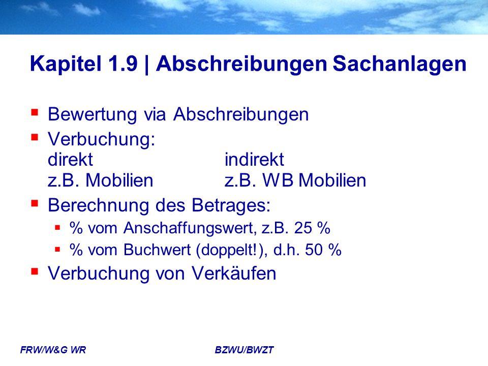 FRW/W&G WR BZWU/BWZT Kapitel 1.9 | Abschreibungen Sachanlagen  Bewertung via Abschreibungen  Verbuchung: direktindirekt z.B. Mobilienz.B. WB Mobilie