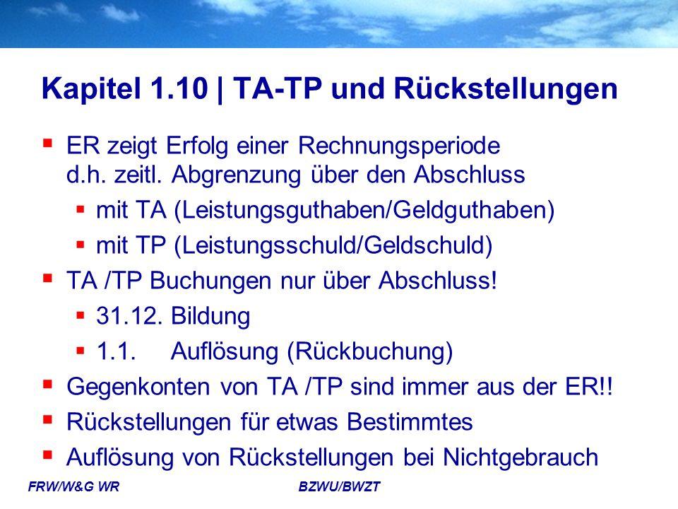FRW/W&G WR BZWU/BWZT Kapitel 1.10 | TA-TP und Rückstellungen  ER zeigt Erfolg einer Rechnungsperiode d.h. zeitl. Abgrenzung über den Abschluss  mit