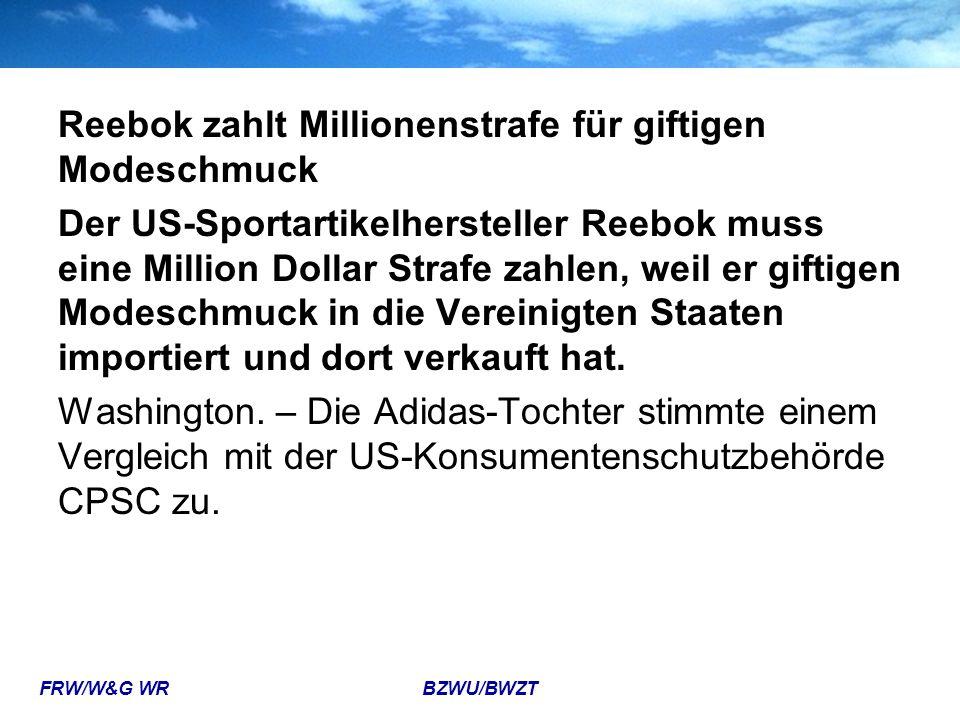 FRW/W&G WR BZWU/BWZT Reebok zahlt Millionenstrafe für giftigen Modeschmuck Der US-Sportartikelhersteller Reebok muss eine Million Dollar Strafe zahlen