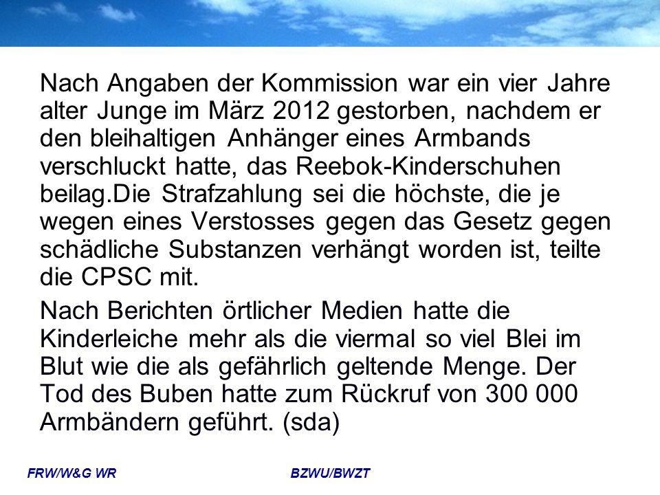 FRW/W&G WR BZWU/BWZT Nach Angaben der Kommission war ein vier Jahre alter Junge im März 2012 gestorben, nachdem er den bleihaltigen Anhänger eines Arm