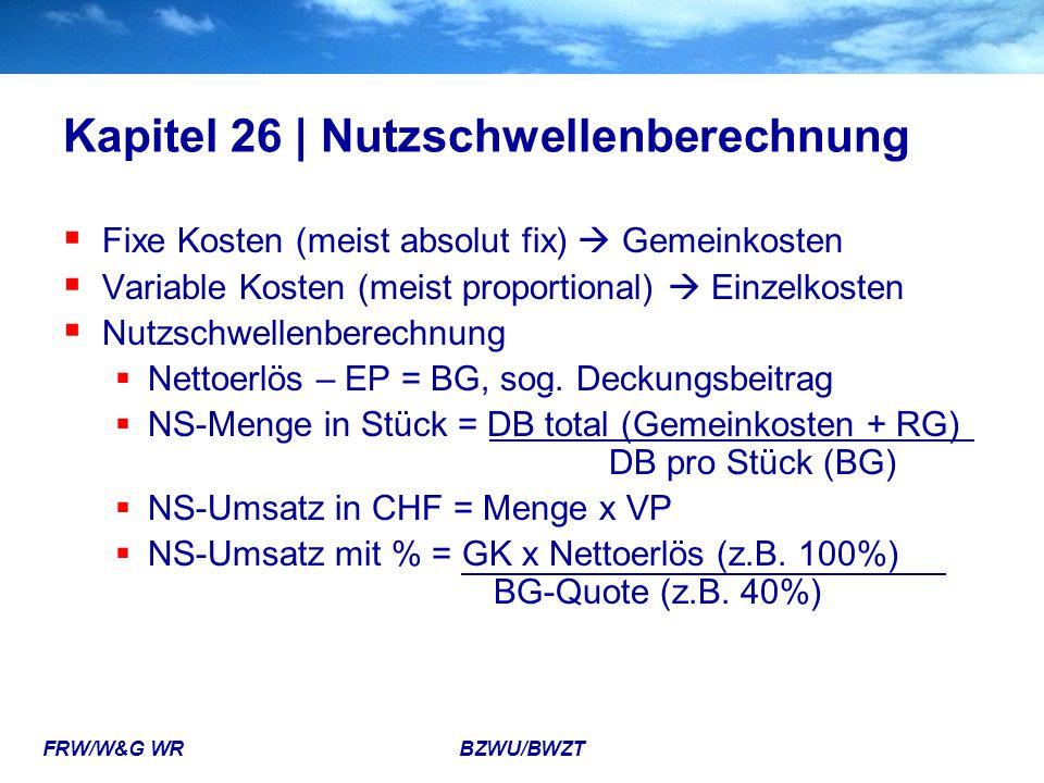 FRW/W&G WR BZWU/BWZT Kapitel 26 | Nutzschwellenberechnung  Fixe Kosten (meist absolut fix)  Gemeinkosten  Variable Kosten (meist proportional)  Ei