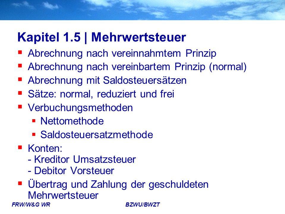 FRW/W&G WR BZWU/BWZT Kapitel 1.5 | Mehrwertsteuer  Abrechnung nach vereinnahmtem Prinzip  Abrechnung nach vereinbartem Prinzip (normal)  Abrechnung