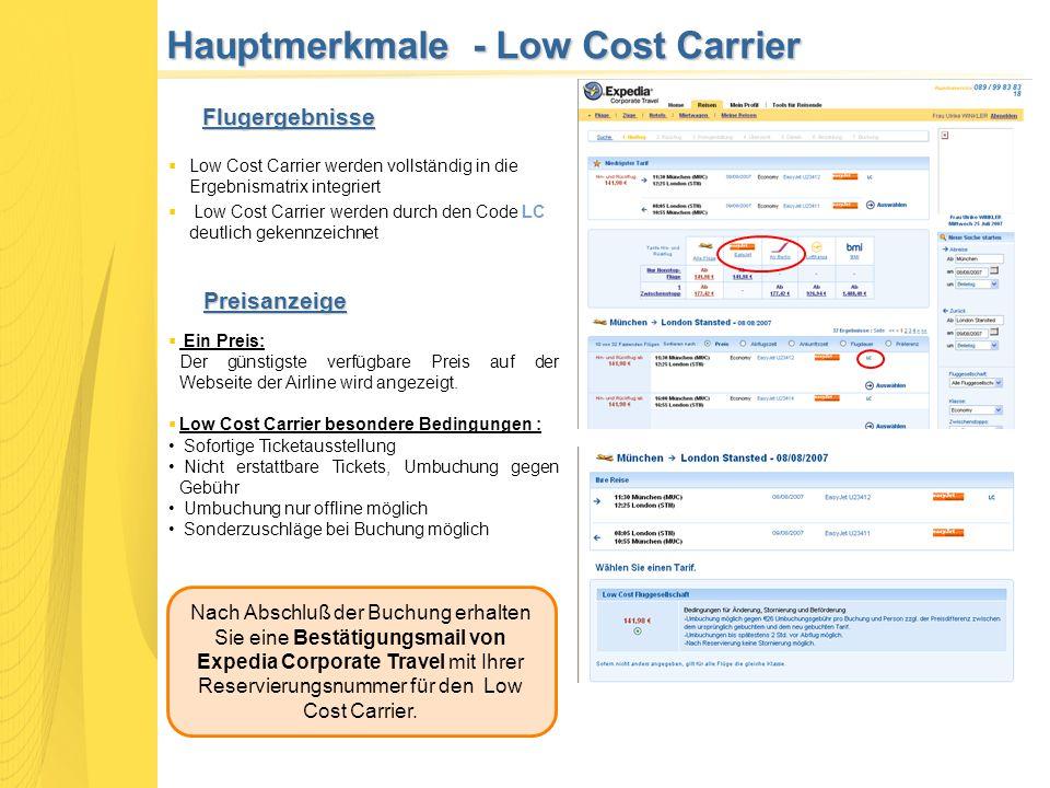 Flugergebnisse  Low Cost Carrier werden vollständig in die Ergebnismatrix integriert  Low Cost Carrier werden durch den Code LC deutlich gekennzeichnet Preisanzeige  Ein Preis: Der günstigste verfügbare Preis auf der Webseite der Airline wird angezeigt.
