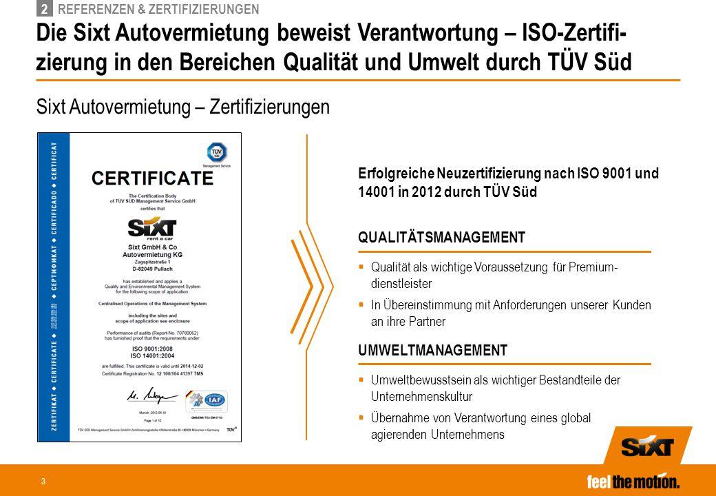 3 Die Sixt Autovermietung beweist Verantwortung – ISO-Zertifi- zierung in den Bereichen Qualität und Umwelt durch TÜV Süd UMWELTMANAGEMENT QUALITÄTSMA