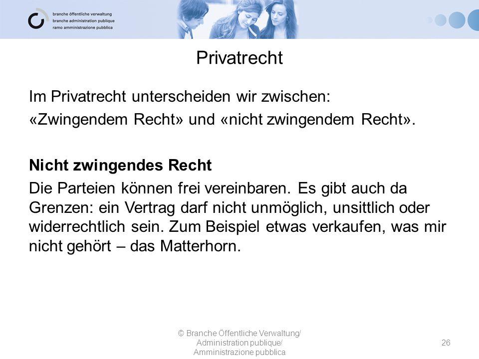 Privatrecht Schweizerisches Zivilgesetzbuch Personenrecht Familienrecht Erbrecht Sachenrecht Obligationenrecht 27 © Branche Öffentliche Verwaltung/ Administration publique/ Amministrazione pubblica