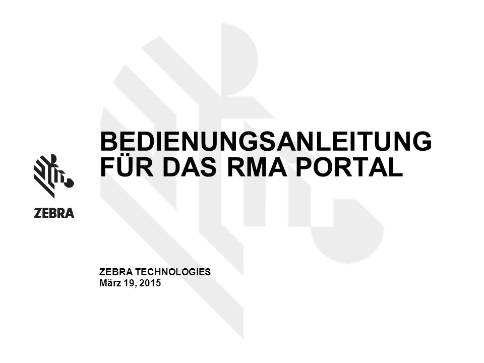 BEDIENUNGSANLEITUNG FÜR DAS RMA PORTAL ZEBRA TECHNOLOGIES März 19, 2015