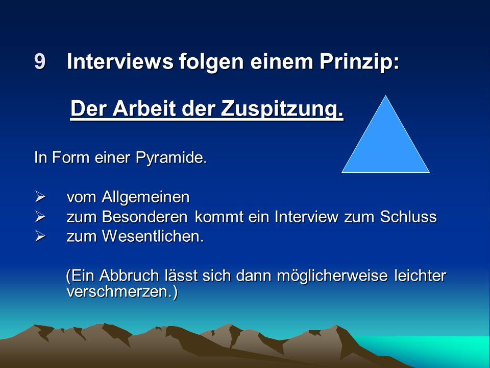 9Interviews folgen einem Prinzip: 9Interviews folgen einem Prinzip: Der Arbeit der Zuspitzung. Der Arbeit der Zuspitzung. In Form einer Pyramide.  vo