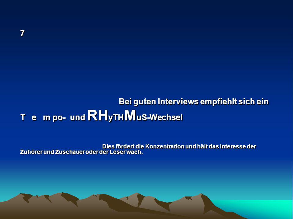 7 Bei guten Interviews empfiehlt sich ein Bei guten Interviews empfiehlt sich ein T e m po- und RH yTH M uS-Wechsel Dies fördert die Konzentration und