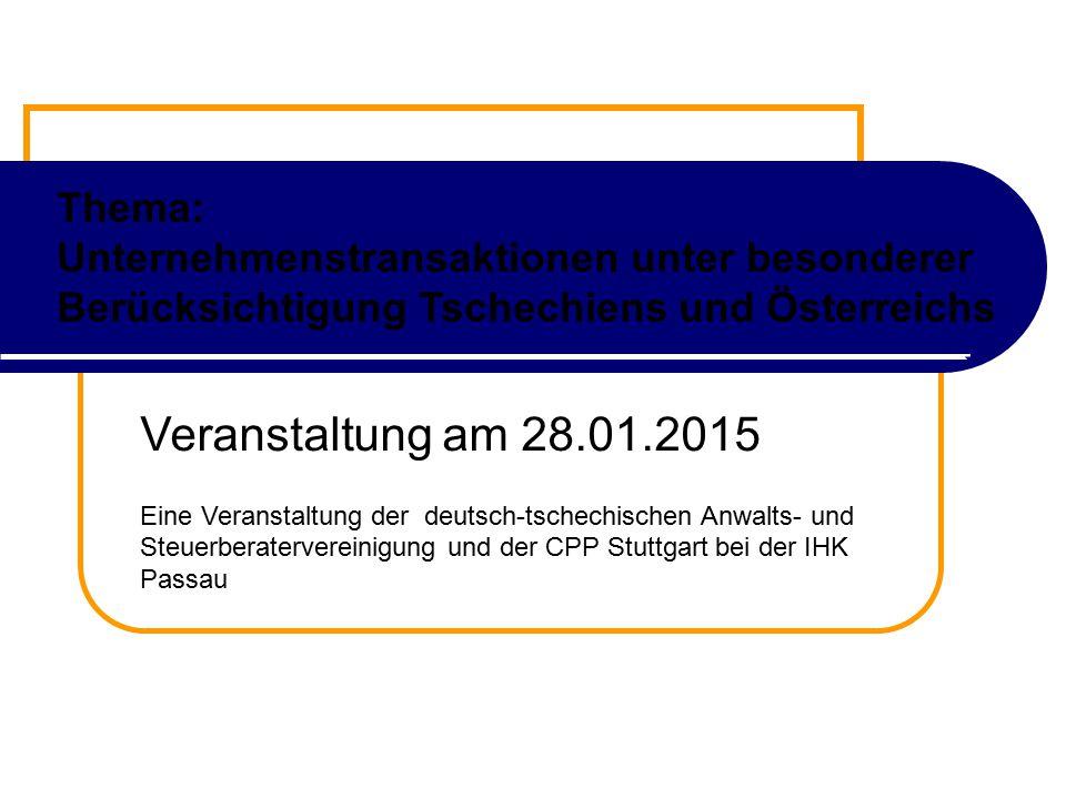 Thema: Unternehmenstransaktionen unter besonderer Berücksichtigung Tschechiens und Österreichs Veranstaltung am 28.01.2015 Eine Veranstaltung der deutsch-tschechischen Anwalts- und Steuerberatervereinigung und der CPP Stuttgart bei der IHK Passau