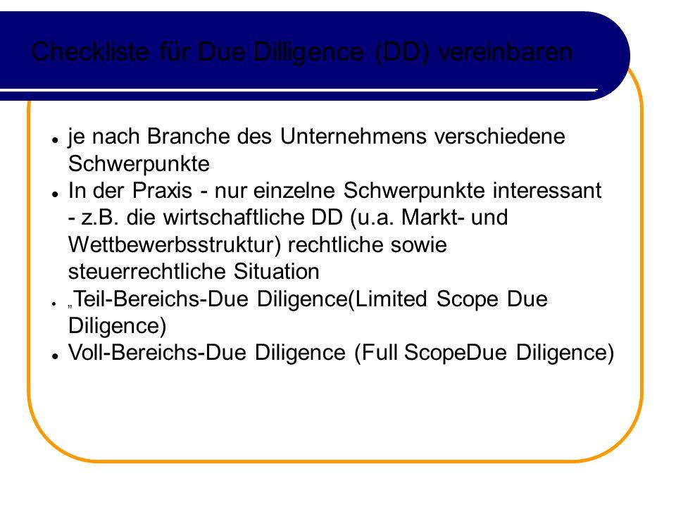 Checkliste für Due Dilligence (DD) vereinbaren je nach Branche des Unternehmens verschiedene Schwerpunkte In der Praxis - nur einzelne Schwerpunkte interessant - z.B.