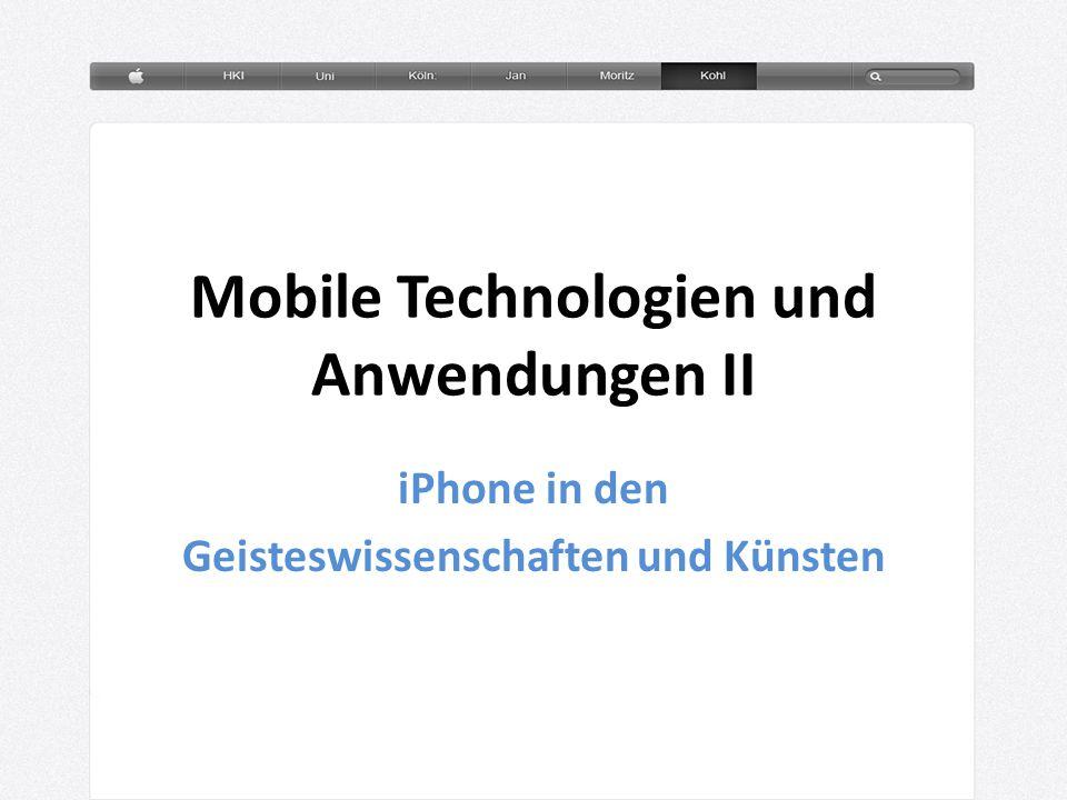 Mobile Technologien und Anwendungen II iPhone in den Geisteswissenschaften und Künsten