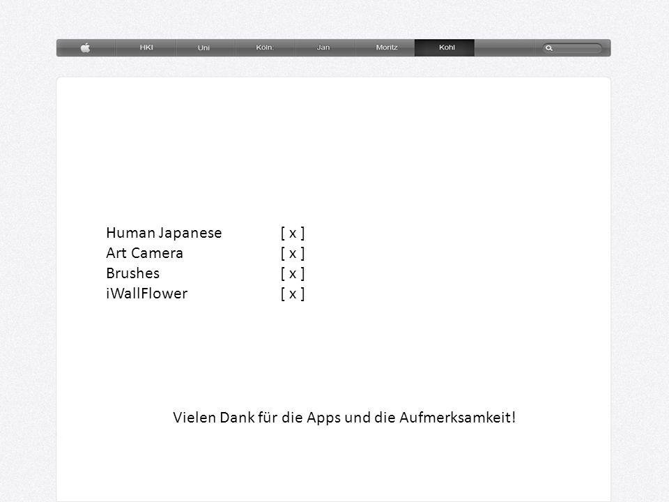 Human Japanese [ x ] Art Camera [ x ] Brushes [ x ] iWallFlower [ x ] Vielen Dank für die Apps und die Aufmerksamkeit!