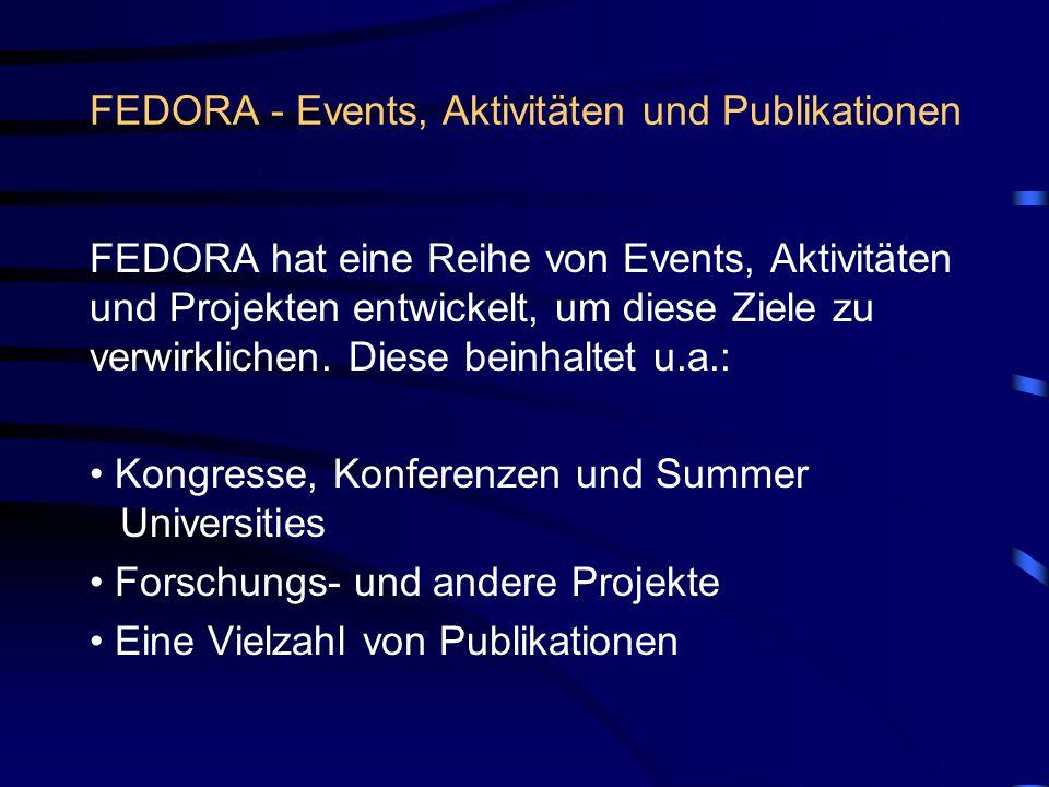 FEDORA - Events, Aktivitäten und Publikationen FEDORA hat eine Reihe von Events, Aktivitäten und Projekten entwickelt, um diese Ziele zu verwirklichen.