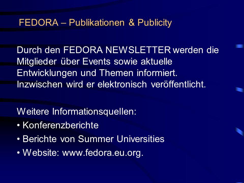 FEDORA – Publikationen & Publicity Durch den FEDORA NEWSLETTER werden die Mitglieder über Events sowie aktuelle Entwicklungen und Themen informiert.