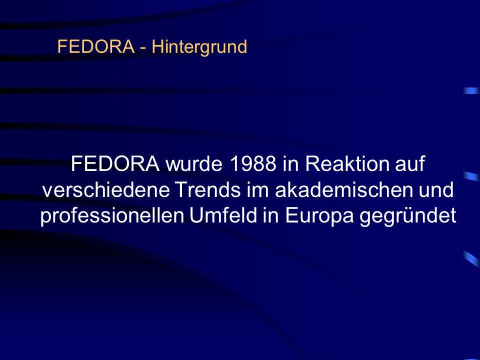 FEDORA - Hintergrund FEDORA wurde 1988 in Reaktion auf verschiedene Trends im akademischen und professionellen Umfeld in Europa gegründet