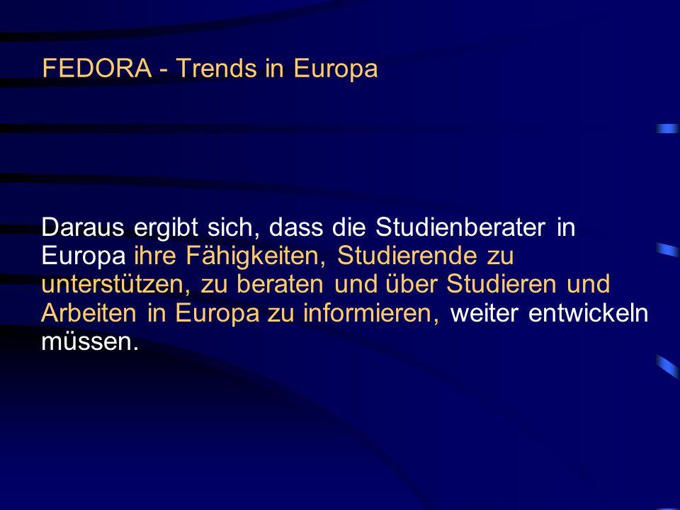 FEDORA - Trends in Europa Daraus ergibt sich, dass die Studienberater in Europa ihre Fähigkeiten, Studierende zu unterstützen, zu beraten und über Studieren und Arbeiten in Europa zu informieren, weiter entwickeln müssen.