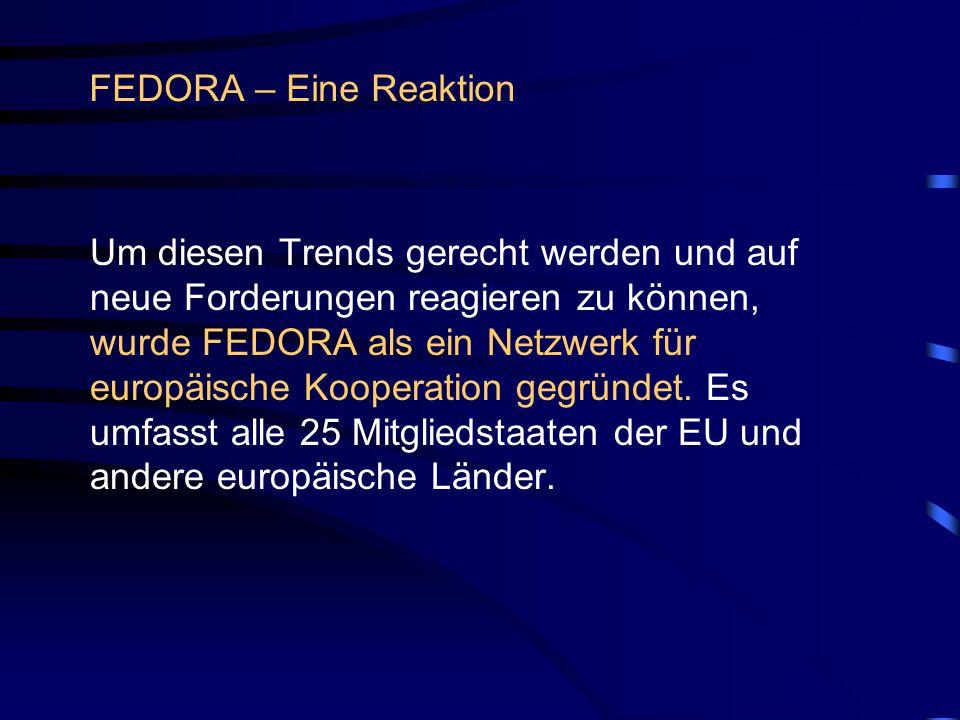 FEDORA – Eine Reaktion Um diesen Trends gerecht werden und auf neue Forderungen reagieren zu können, wurde FEDORA als ein Netzwerk für europäische Kooperation gegründet.