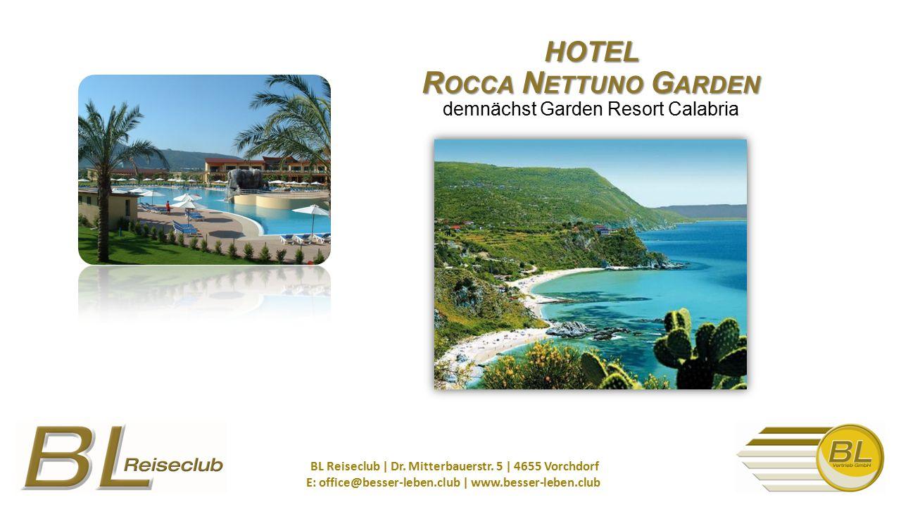 HOTEL R OCCA N ETTUNO G ARDEN HOTEL R OCCA N ETTUNO G ARDEN demnächst Garden Resort Calabria BL Reiseclub   Dr. Mitterbauerstr. 5   4655 Vorchdorf E:
