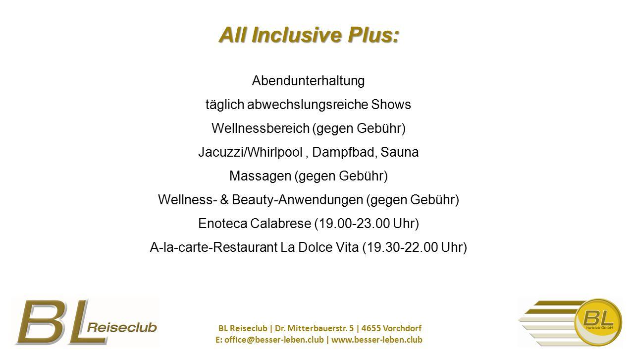 All Inclusive Plus: All Inclusive Plus: Abendunterhaltung täglich abwechslungsreiche Shows Wellnessbereich (gegen Gebühr) Jacuzzi/Whirlpool, Dampfbad,