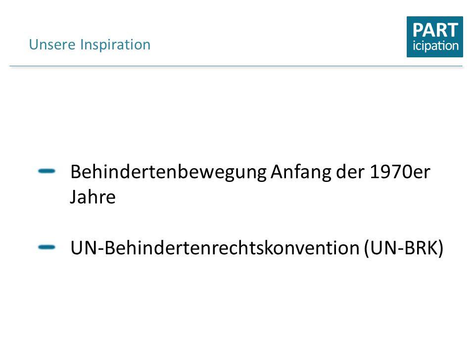 Unsere Inspiration Behindertenbewegung Anfang der 1970er Jahre UN-Behindertenrechtskonvention (UN-BRK)