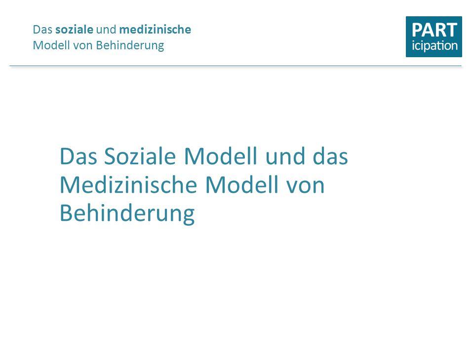 Das Soziale Modell und das Medizinische Modell von Behinderung Das soziale und medizinische Modell von Behinderung