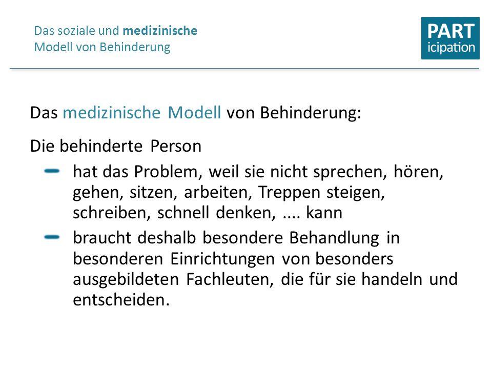 Das medizinische Modell von Behinderung: Die behinderte Person hat das Problem, weil sie nicht sprechen, hören, gehen, sitzen, arbeiten, Treppen steigen, schreiben, schnell denken,....