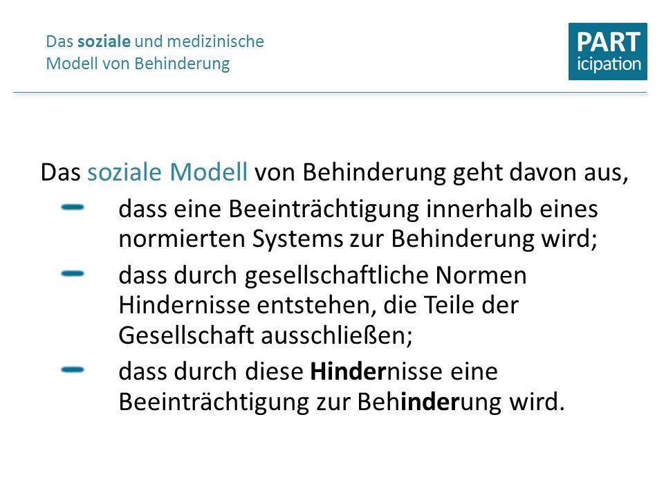 Das soziale Modell von Behinderung geht davon aus, dass eine Beeinträchtigung innerhalb eines normierten Systems zur Behinderung wird; dass durch gese
