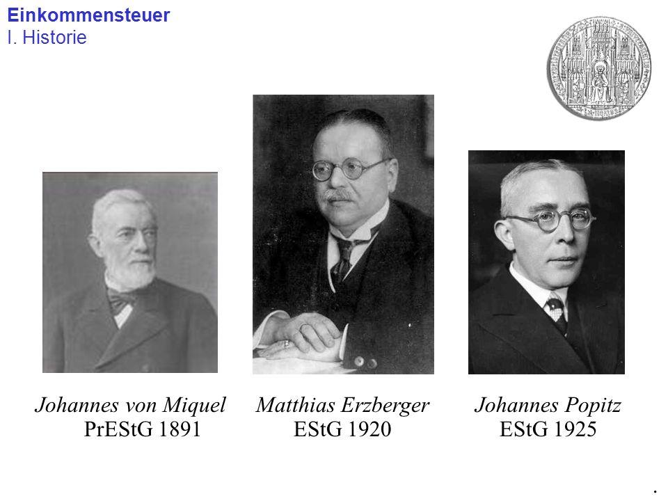 Johannes von Miquel PrEStG 1891 Einkommensteuer I. Historie. Matthias Erzberger EStG 1920 Johannes Popitz EStG 1925
