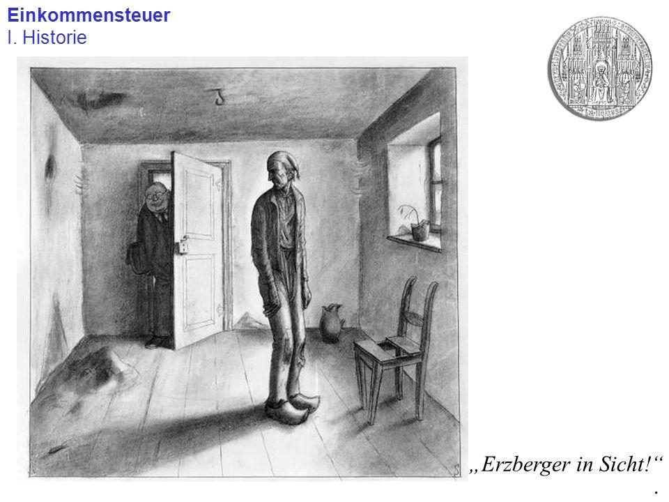 """Einkommensteuer I. Historie. """"Erzberger in Sicht!"""""""