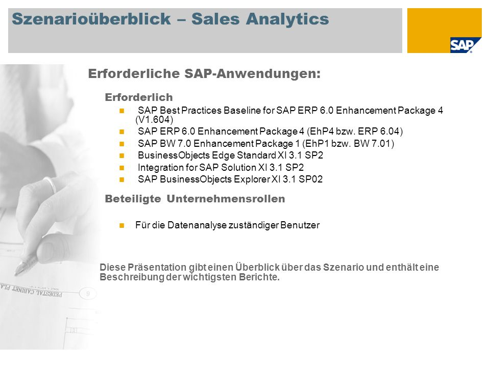 Szenarioüberblick – Sales Analytics Erforderlich SAP Best Practices Baseline for SAP ERP 6.0 Enhancement Package 4 (V1.604) SAP ERP 6.0 Enhancement Package 4 (EhP4 bzw.