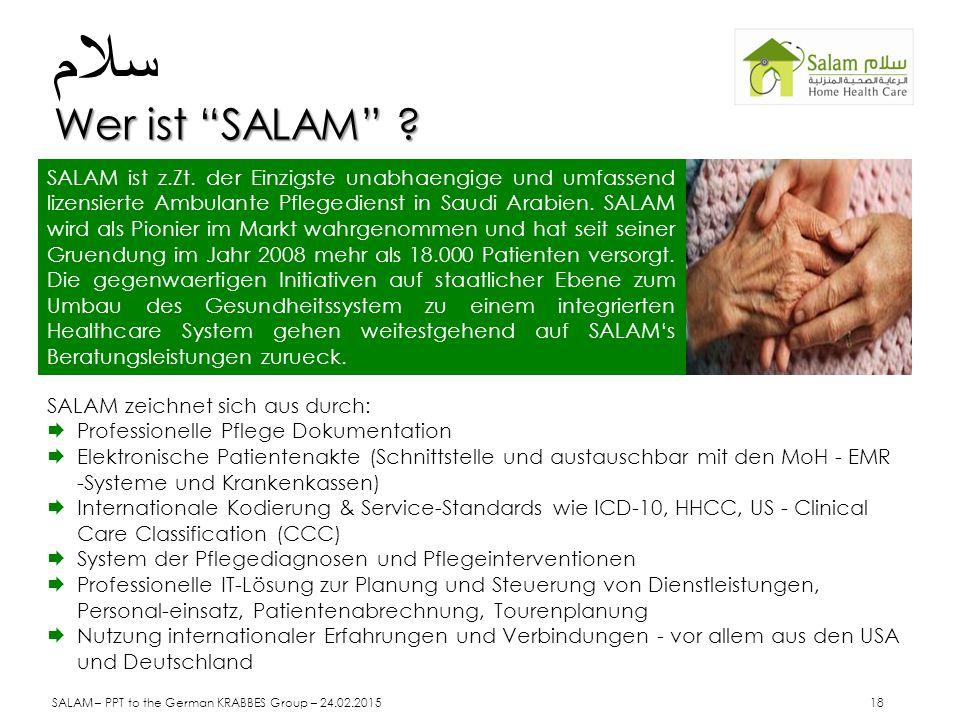 """Wer ist """"SALAM"""" ? سلام Wer ist """"SALAM"""" ? SALAM ist z.Zt. der Einzigste unabhaengige und umfassend lizensierte Ambulante Pflegedienst in Saudi Arabien."""