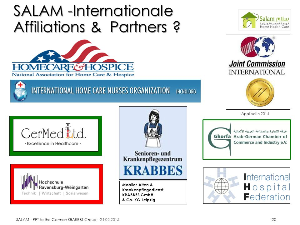 SALAM -Internationale Affiliations & Partners ? Mob iler Alten & Krankenpflegedienst KRABBES GmbH & Co. KG Leipzig Applied in 2014 SALAM – PPT to the