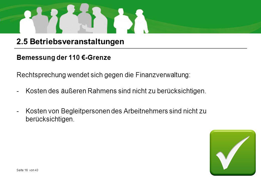 Seite 16 von 43 2.5 Betriebsveranstaltungen Bemessung der 110 €-Grenze Rechtsprechung wendet sich gegen die Finanzverwaltung: -Kosten des äußeren Rahm