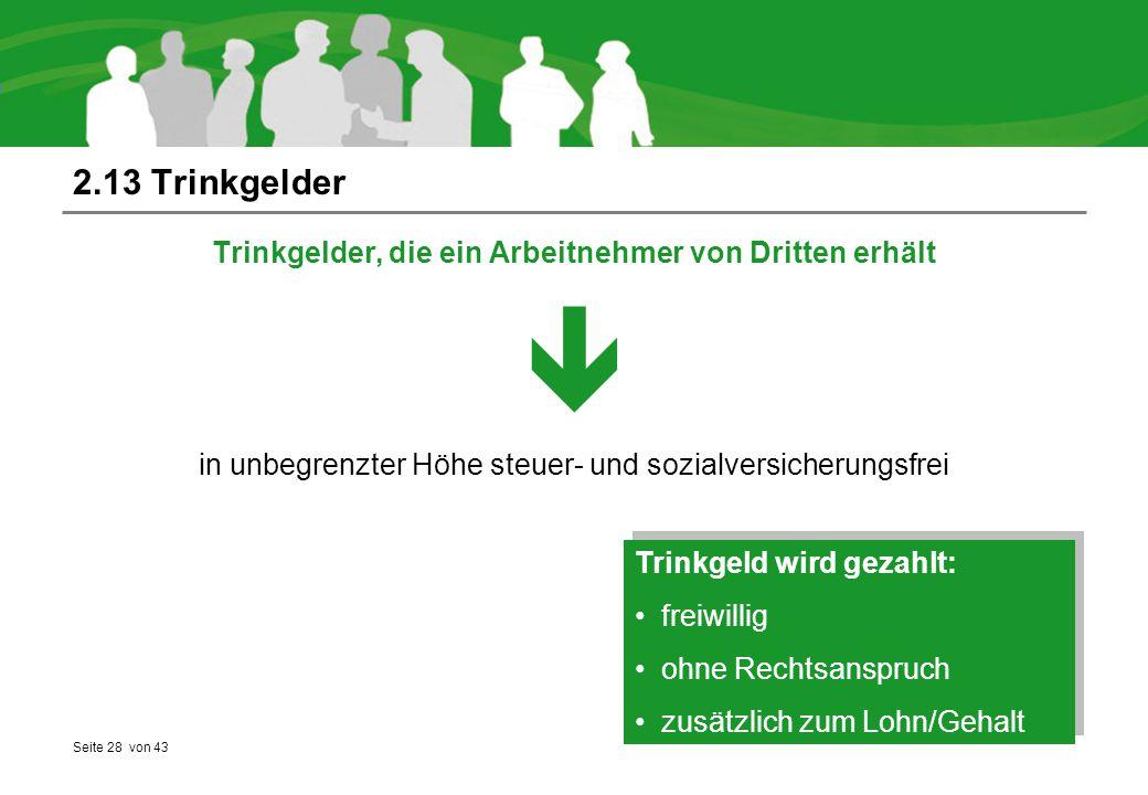 Seite 28 von 43 2.13 Trinkgelder Trinkgelder, die ein Arbeitnehmer von Dritten erhält  in unbegrenzter Höhe steuer- und sozialversicherungsfrei Trink