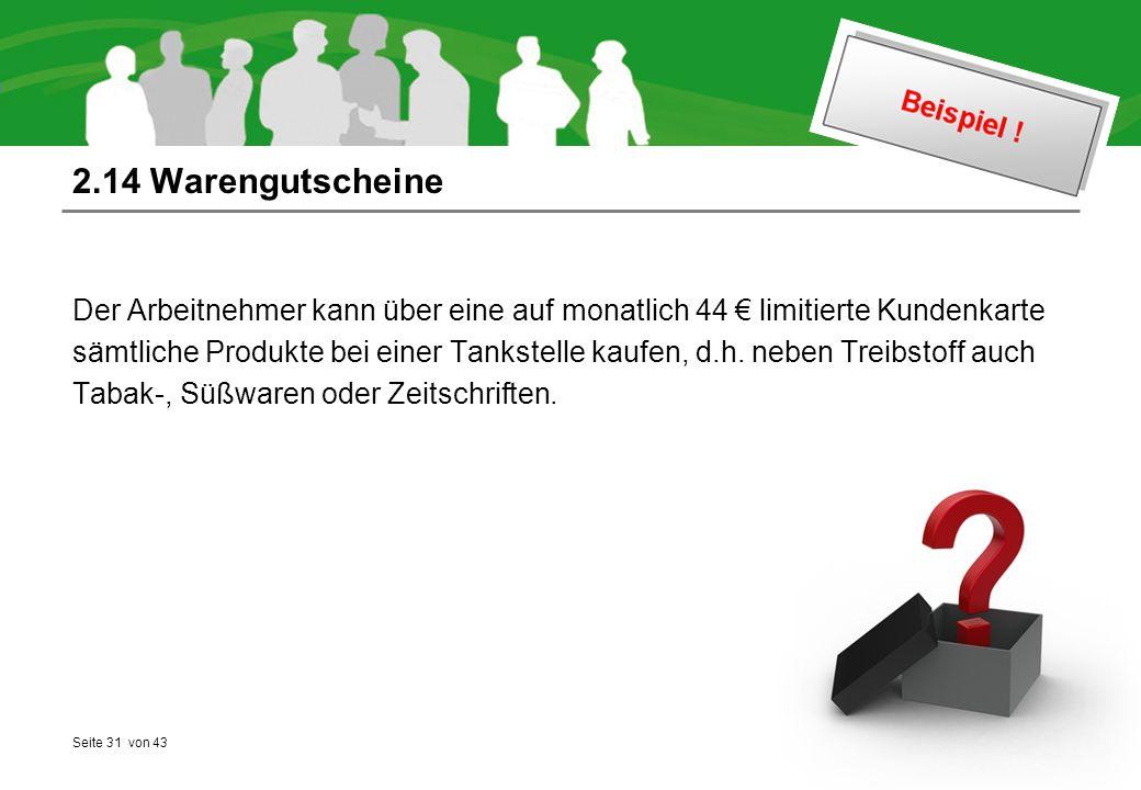 Seite 31 von 43 2.14 Warengutscheine Der Arbeitnehmer kann über eine auf monatlich 44 € limitierte Kundenkarte sämtliche Produkte bei einer Tankstelle